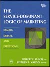 THE SERVICE-DOMINANT LOGIC OF MARKETING: Dialog, Debate, and Directions