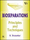 BIOSEPARATIONS: PRINCIPLES AND TECHNIQUES