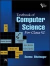 TEXTBOOK OF COMPUTER SCIENCE : FOR CLASS XI