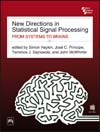 NEW DIRECTIONS IN STATISTICAL SIGNAL PROCESSING : From Systems to Brains