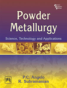 Powder Metallurgy : Science, Technology and Applications