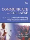 COMMUNICATE OR COLLAPSE : A HANDBOOK OF EFFECTIVE PUBLIC SPEAKING, GROUP DISCUSSIONS AND INTERVIEWS