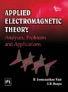 APPLIED ELECTROMAGNETIC THEORY : Analyses, Problems and Applications