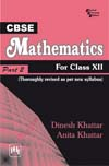 CBSE MATHEMATICS : FOR CLASS XII - PART II (THOROUGHLY REVISED AS PER NEW CBSE SYLLABUS)