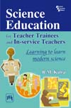 SCIENCE EDUCATION FOR TEACHER TRAINEES AND IN-SERVICE TEACHERS :LEARNING TO LEARN MODERN SCIENCE