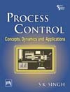 PROCESS CONTROL : CONCEPTS, DYNAMICS AND APPLICATIONS