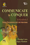 COMMUNICATE TO CONQUER : A HANDBOOK OF GROUP DISCUSSIONS AND JOB INTERVIEWS