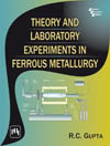 THEORY AND LABORATORY EXPERIMENTS IN FERROUS METALLURGY