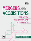 MERGERS AND ACQUISITIONS : STRATEGY, VALUATION AND INTEGRATION