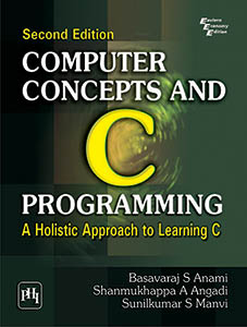 COMPUTER CONCEPTS AND C PROGRAMMING : A HOLISTIC APPROACH TO LEARNING C