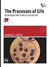 THE PROCESSES OF LIFE : An Introduction to Molecular Biology