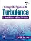 A PRAGMATIC APPROACH TO TURBULENCE : A SHORT COURSE IN FLUID MECHANICS