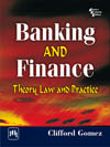 BANKING AND FINANCE : THEORY, LAW AND PRACTICE