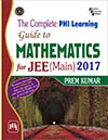 THE COMPLETE PHI LEARNING GUIDE TO MATHEMATICS FOR JEE(MAIN) 2017