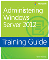 ADMINISTERING WINDOWS SERVER 2012 ADMINISTERING GUIDE