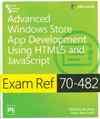 EXAM REF 70-482: ADVANCED WINDOWS STORE APP DEVELOPMENT USING HTML5 AND JAVASCRIPT