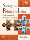 SOCIETY AND POLITICS IN INDIA : UNDERSTANDING POLITICAL SOCIOLOGY