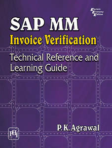 SAP MM INVOICE VERIFICATION : TECHNICAL REFERENCE AND LEARNING GUIDE