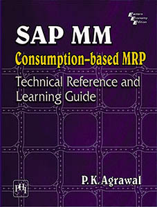 SAP MM CONSUMPTION BASED MRP : TECHNICAL REFERENCE AND LEARNING GUIDE