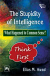 THE STUPIDITY OF INTELLIGENCE: WHAT HAPPENED TO COMMON SENSE?