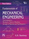 FUNDAMENTALS OF MECHANICAL ENGINEERING : THERMODYNAMICS, MECHANICS, THEORY OF MACHINES, STRENGTH...
