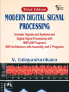 MODERN DIGITAL SIGNAL PROCESSING : Includes Signals & Systems and Digital Signal Processing with MATLAB Programs DSP Architecture with Assembly and C Programs
