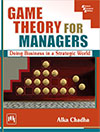 GAME THEORY FOR MANAGERS : DOING BUSINESS IN A STRATEGIC WORLD