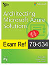 EXAM REF 70-534: ARCHITECTING MICROSOFT AZURE SOLUTIONS