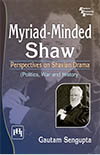 MYRIAD MINDED SHAW : PERSPECTIVES ON SHAVIAN DRAMA (POLITICS, WAR AND HISTORY)