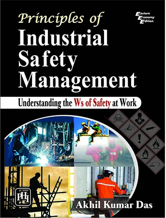 Principles of Industrial Safety Management Understanding the Ws of Safety at Work