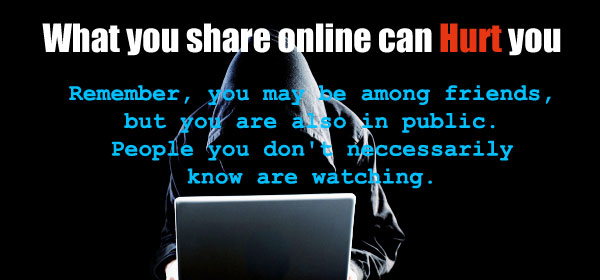 What you are sharing online can Hurt You